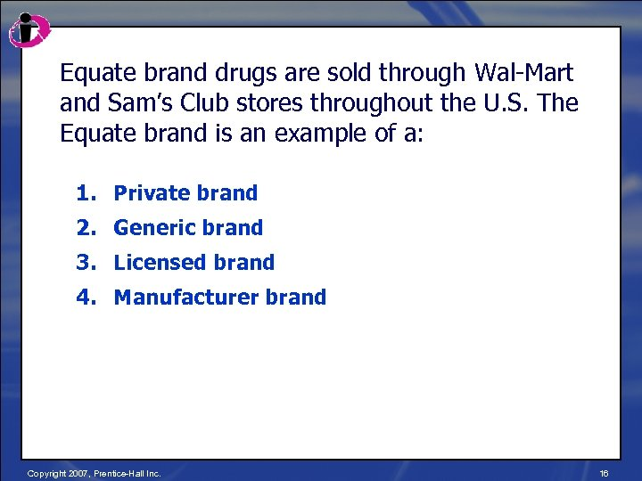 Equate brand drugs are sold through Wal-Mart and Sam's Club stores throughout the U.