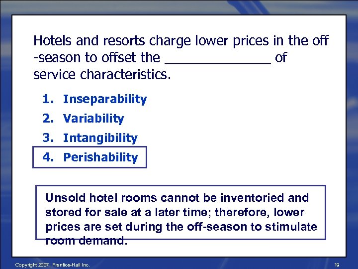 Hotels and resorts charge lower prices in the off -season to offset the _______
