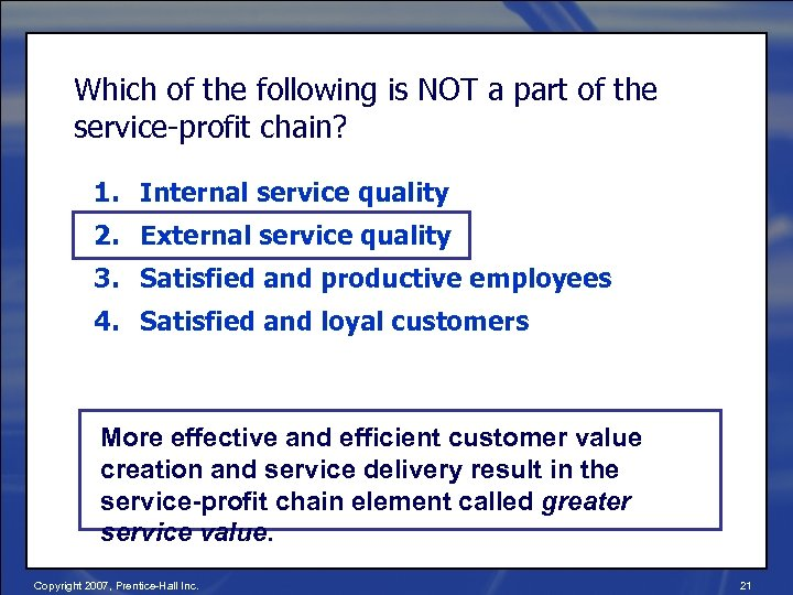 Which of the following is NOT a part of the service-profit chain? 1. Internal