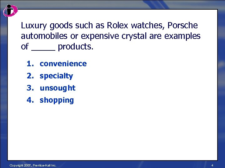 Luxury goods such as Rolex watches, Porsche automobiles or expensive crystal are examples of