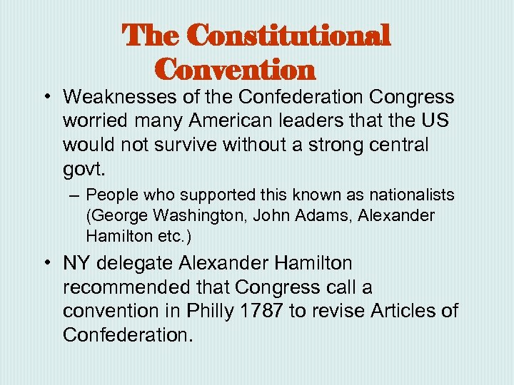 The Constitutional Convention • Weaknesses of the Confederation Congress worried many American leaders that