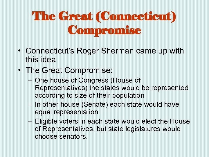 The Great (Connecticut) Compromise • Connecticut's Roger Sherman came up with this idea •