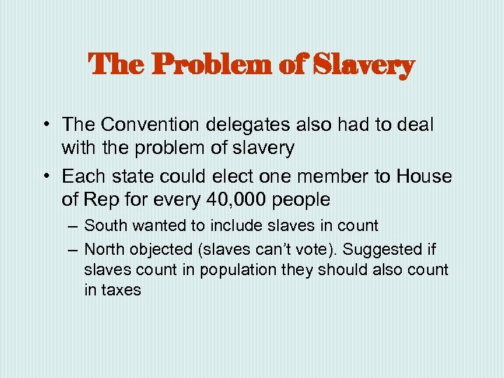 The Problem of Slavery • The Convention delegates also had to deal with the