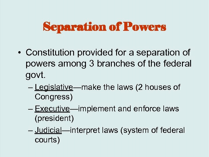 Separation of Powers • Constitution provided for a separation of powers among 3 branches