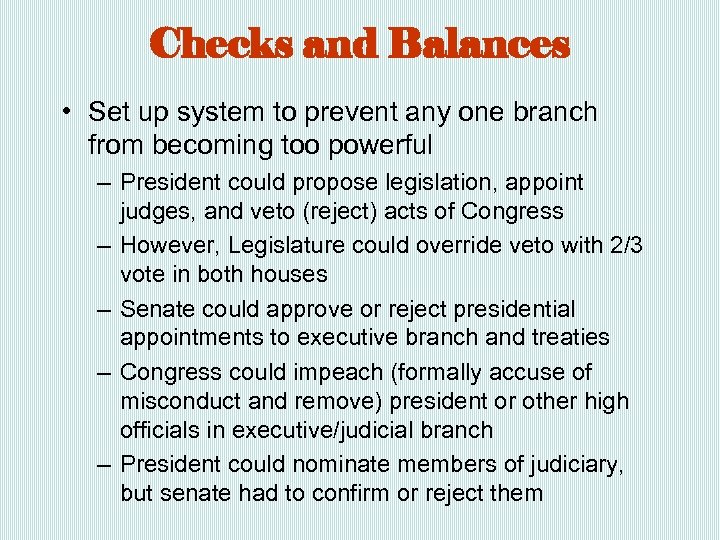 Checks and Balances • Set up system to prevent any one branch from becoming