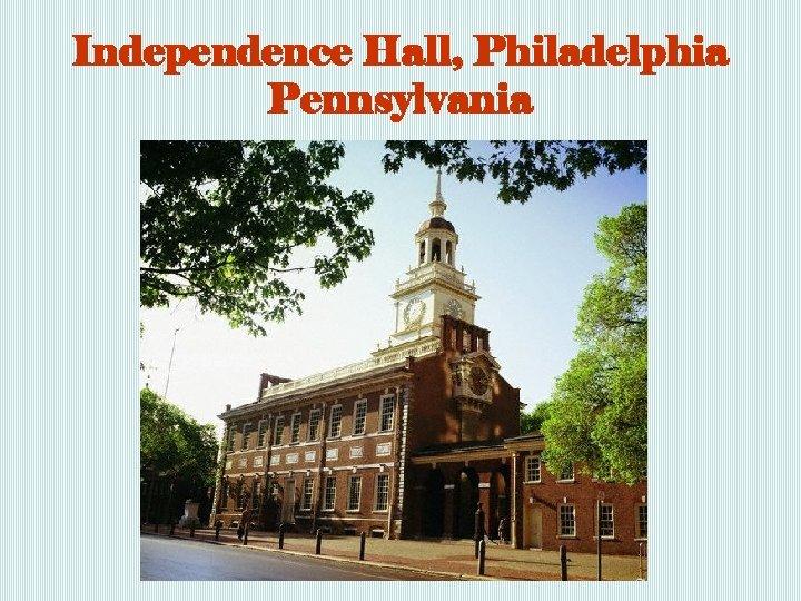 Independence Hall, Philadelphia Pennsylvania