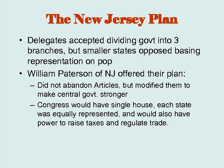 The New Jersey Plan • Delegates accepted dividing govt into 3 branches, but smaller