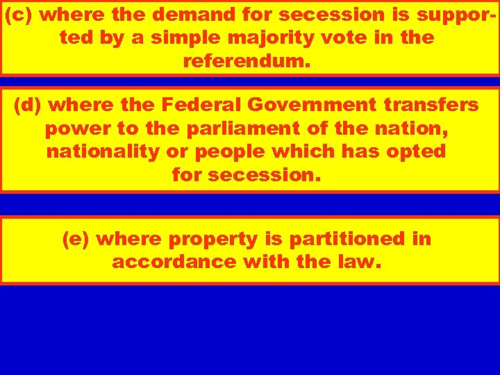 (c) where the demand for secession is supported by a simple majority vote in