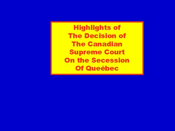 Highlights of The Decision of The Canadian Supreme Court On the Secession Of Queébec