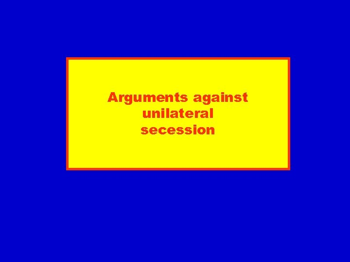 Arguments against unilateral secession