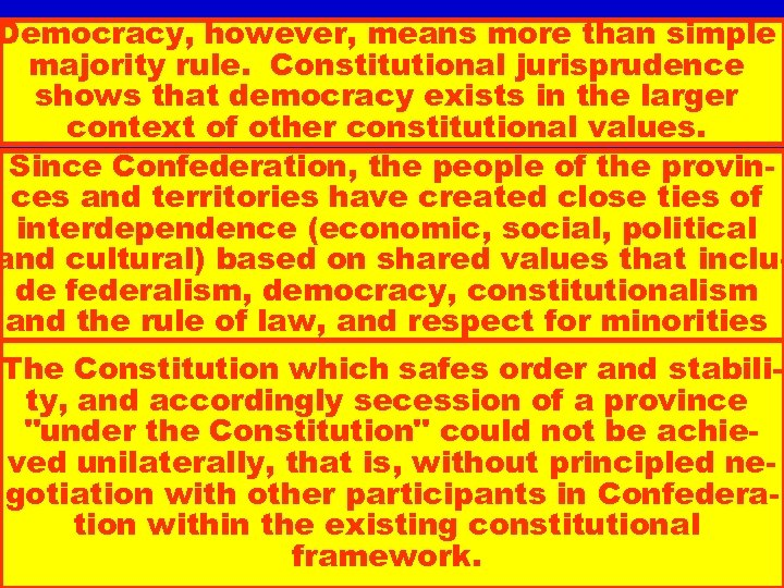 Democracy, however, means more than simple majority rule. Constitutional jurisprudence shows that democracy exists