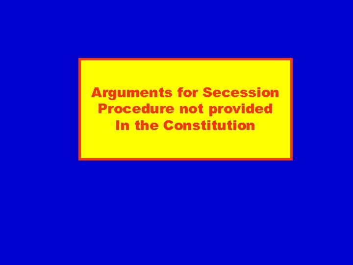 Arguments for Secession Procedure not provided In the Constitution