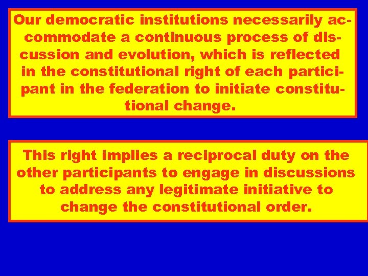 Our democratic institutions necessarily accommodate a continuous process of discussion and evolution, which is