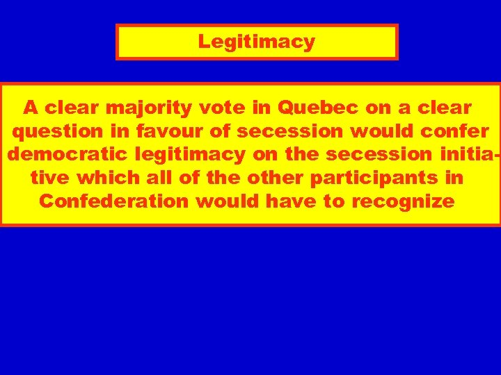 Legitimacy A clear majority vote in Quebec on a clear question in favour of