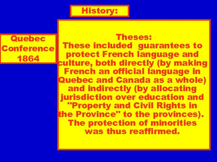 History: Theses: Quebec Conference These included guarantees to protect French language and 1864 culture,
