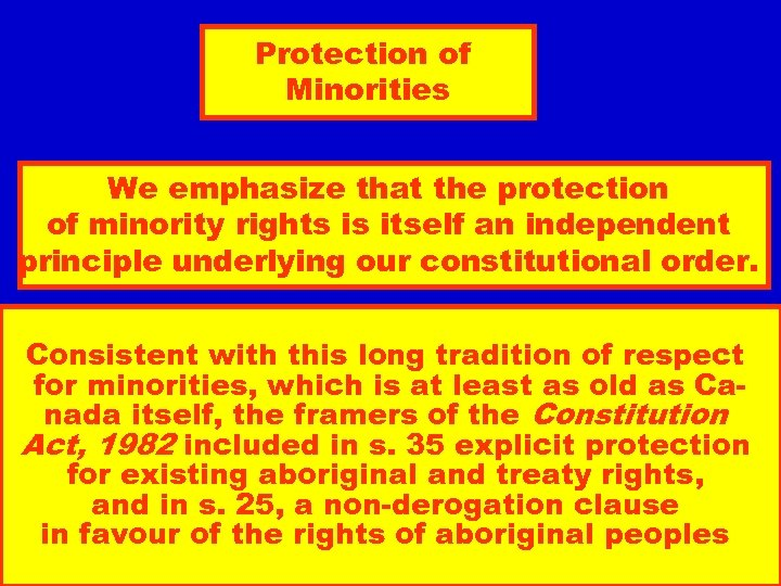 Protection of Minorities We emphasize that the protection of minority rights is itself an