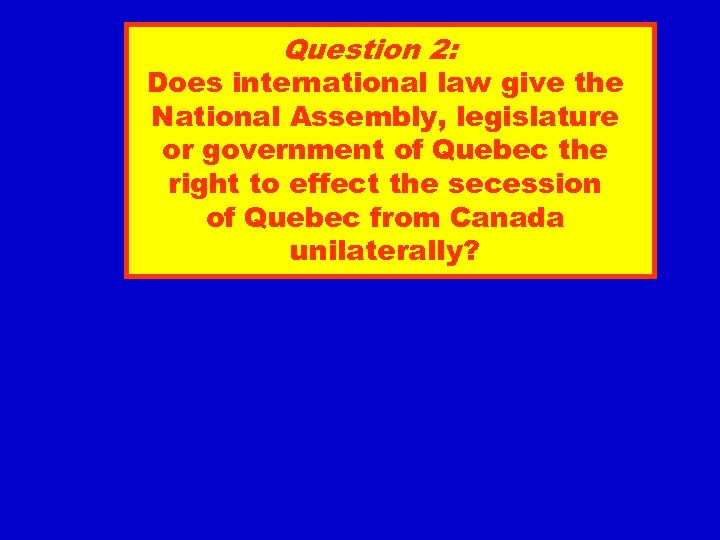 Question 2: Does international law give the National Assembly, legislature or government of Quebec