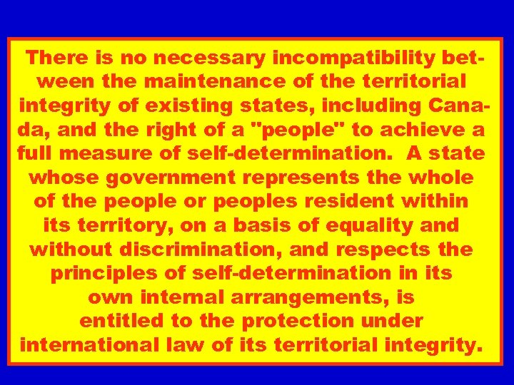 There is no necessary incompatibility between the maintenance of the territorial integrity of existing