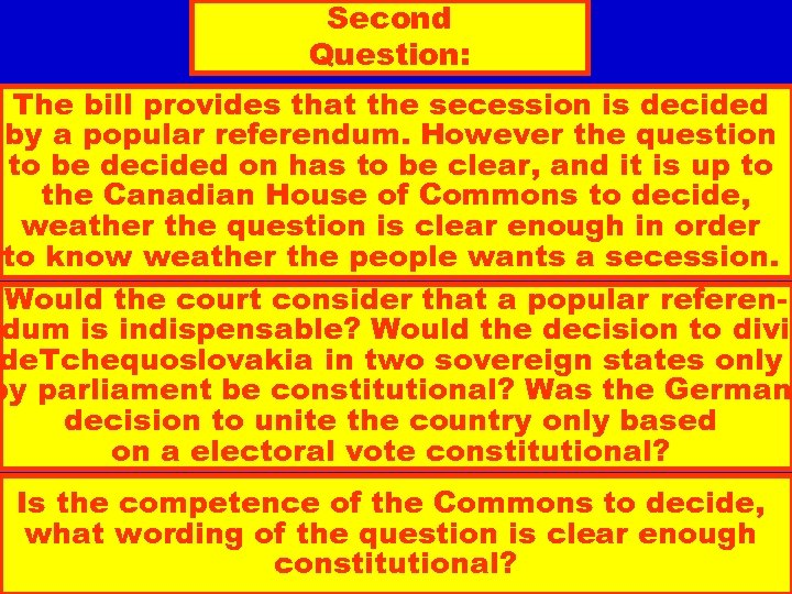 Second Question: The bill provides that the secession is decided by a popular referendum.