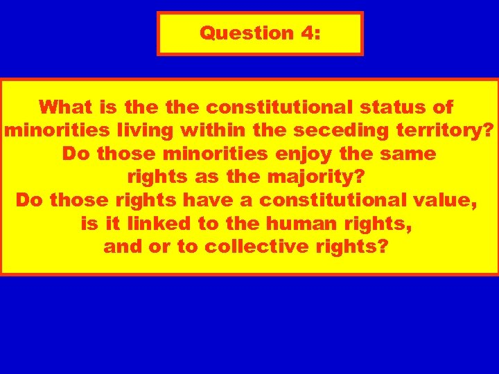 Question 4: What is the constitutional status of minorities living within the seceding territory?