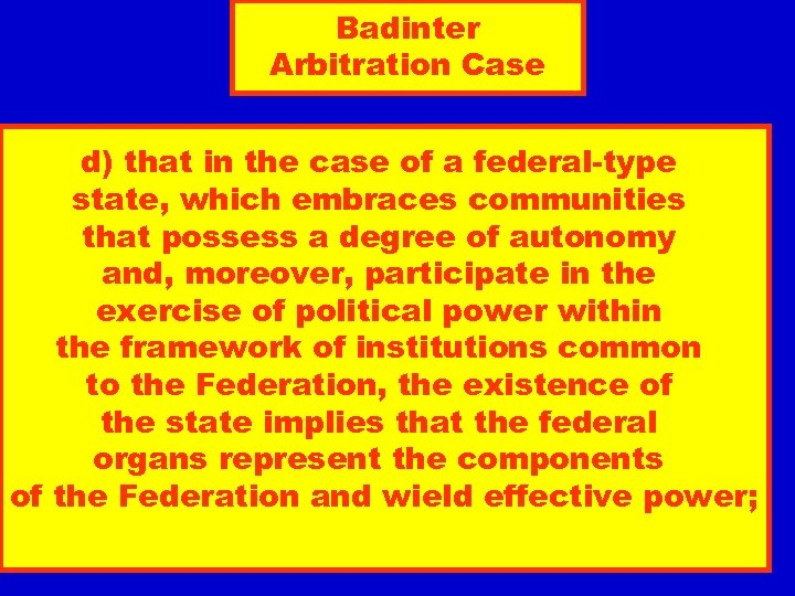 Badinter Arbitration Case d) that in the case of a federal-type state, which embraces