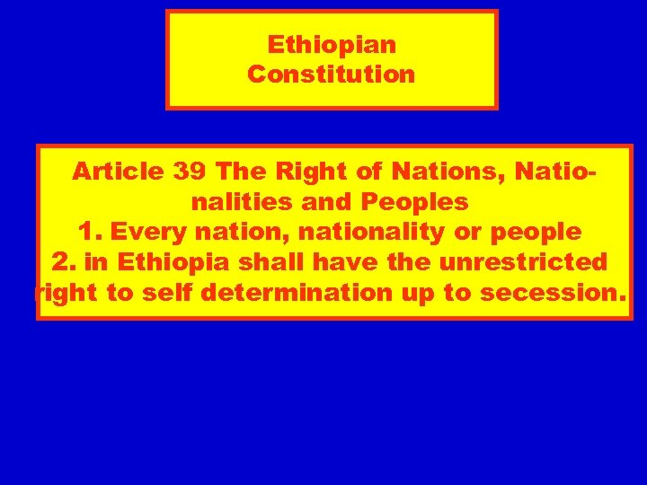 Ethiopian Constitution Article 39 The Right of Nations, Nationalities and Peoples 1. Every nation,
