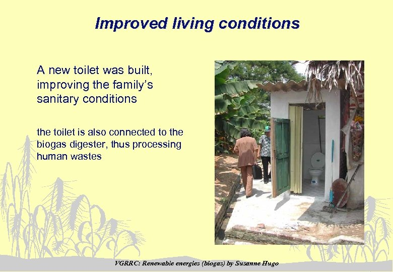 Improved living conditions A new toilet was built, improving the family's sanitary conditions the