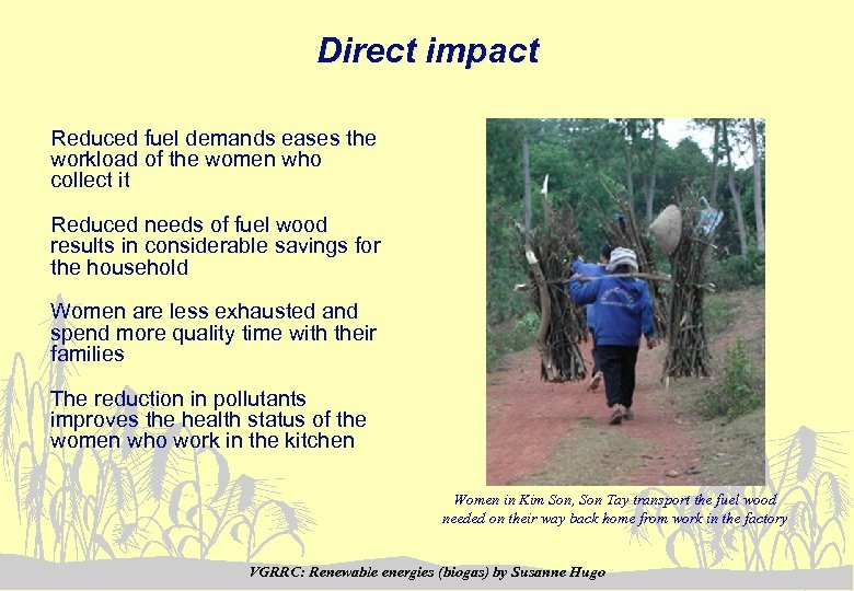 Direct impact Reduced fuel demands eases the workload of the women who collect it