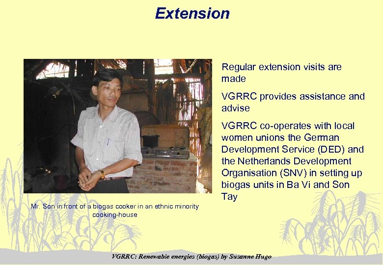 Extension Regular extension visits are made VGRRC provides assistance and advise VGRRC co-operates with