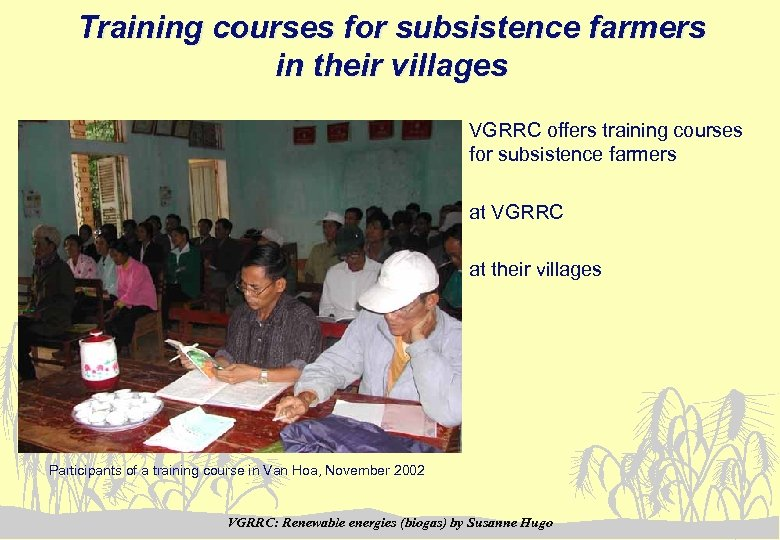 Training courses for subsistence farmers in their villages VGRRC offers training courses for subsistence