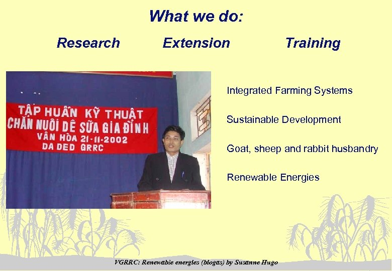 What we do: Research Extension Training Integrated Farming Systems Sustainable Development Goat, sheep and