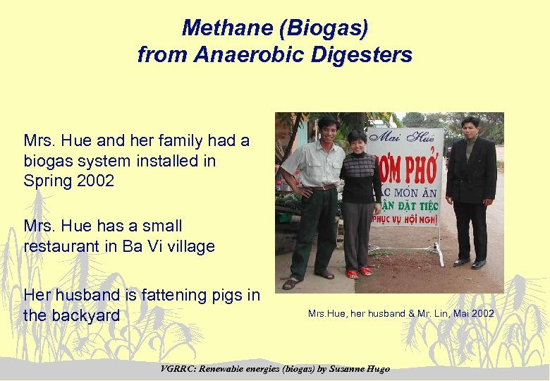 Methane (Biogas) from Anaerobic Digesters Mrs. Hue and her family had a biogas system