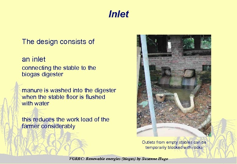 Inlet The design consists of an inlet connecting the stable to the biogas digester