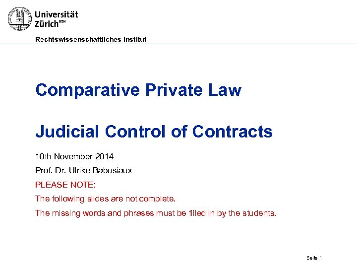 Rechtswissenschaftliches Institut Comparative Private Law Judicial Control of Contracts 10 th November 2014 Prof.