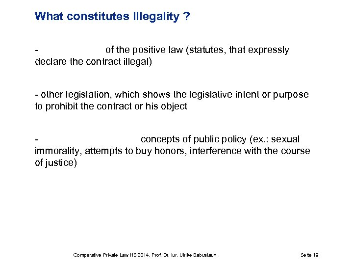 What constitutes Illegality ? of the positive law (statutes, that expressly declare the contract