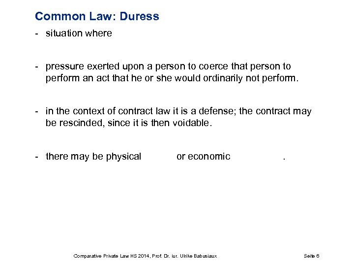 Common Law: Duress - situation where - pressure exerted upon a person to coerce