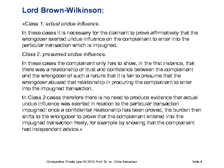 Lord Brown-Wilkinson: «Class 1: actual undue influence. In these cases it is necessary for