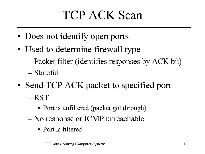 TCP ACK Scan • Does not identify open ports • Used to determine firewall
