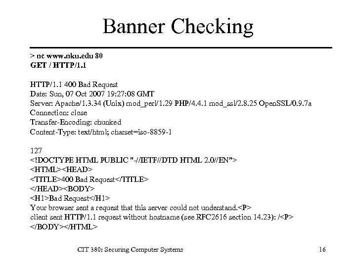 Banner Checking > nc www. nku. edu 80 GET / HTTP/1. 1 400 Bad