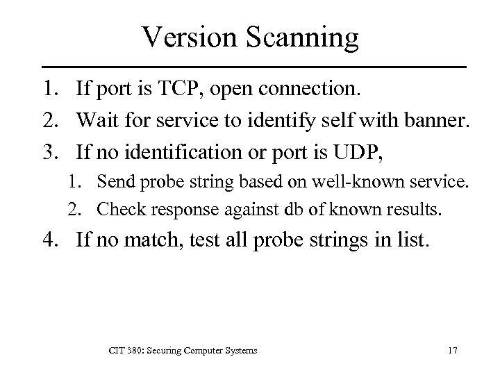 Version Scanning 1. If port is TCP, open connection. 2. Wait for service to