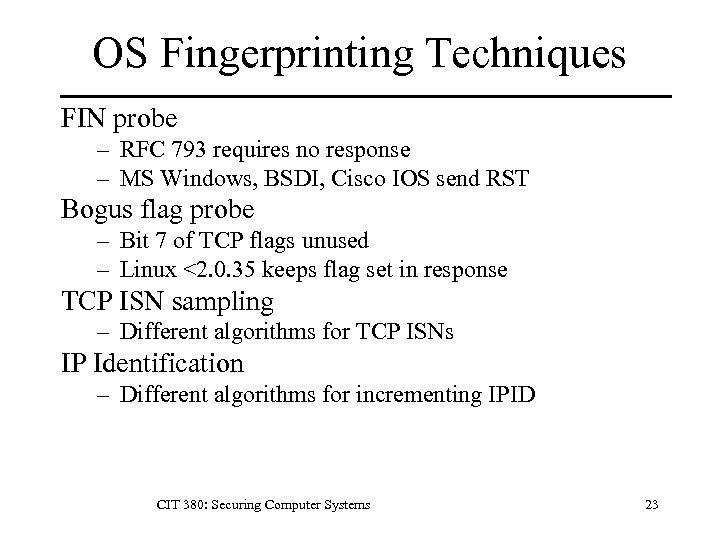 OS Fingerprinting Techniques FIN probe – RFC 793 requires no response – MS Windows,