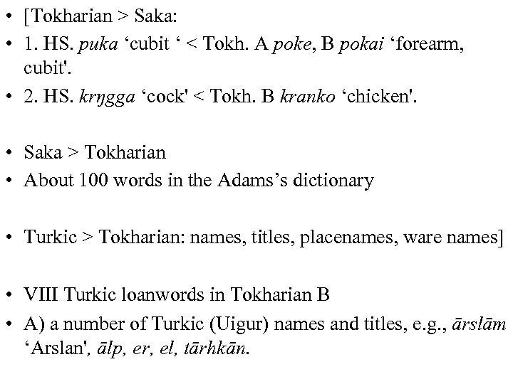 • [Tokharian > Saka: • 1. HS. puka 'cubit ' < Tokh. A
