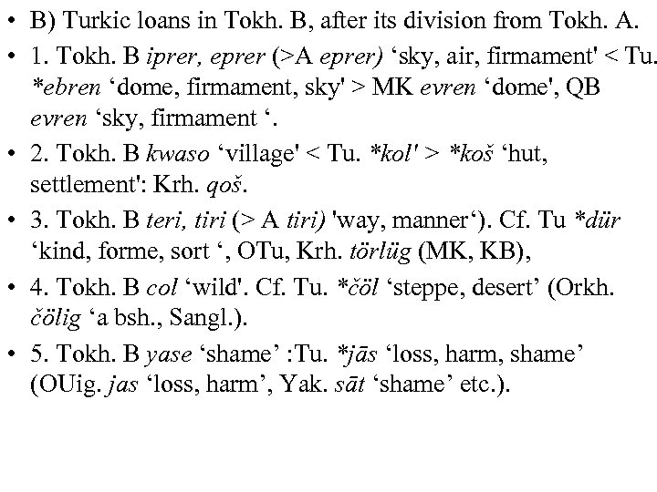 • B) Turkic loans in Tokh. B, after its division from Tokh. А.