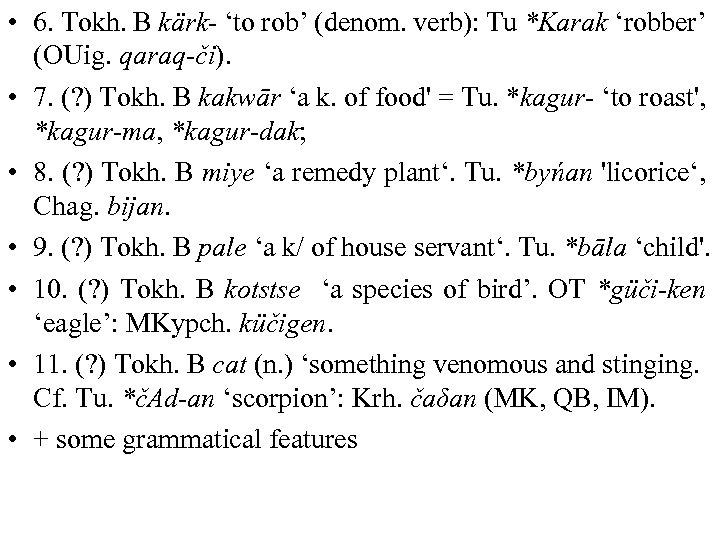 • 6. Tokh. B kärk- 'to rob' (denom. verb): Tu *Karak 'robber' (OUig.
