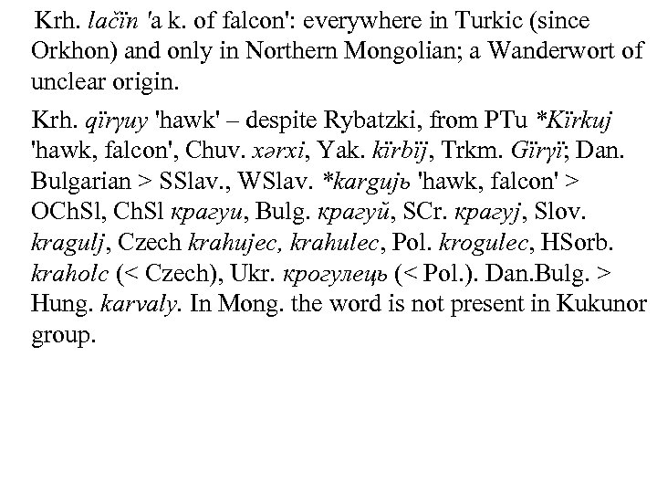 Krh. lačïn 'a k. of falcon': everywhere in Turkic (since Orkhon) and only in