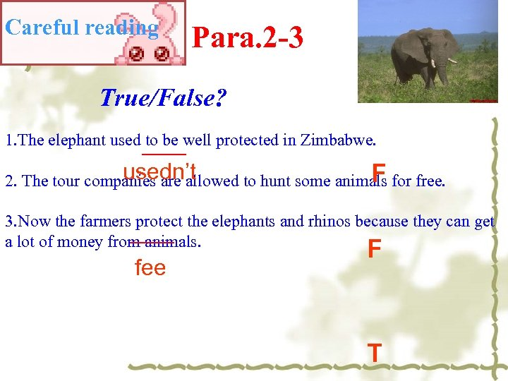 Careful reading Para. 2 -3 True/False? 1. The elephant used to be well protected
