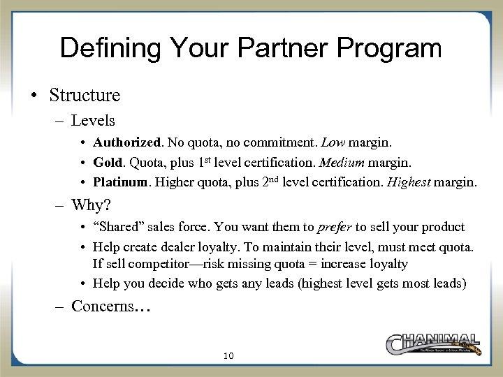 Defining Your Partner Program • Structure – Levels • Authorized. No quota, no commitment.