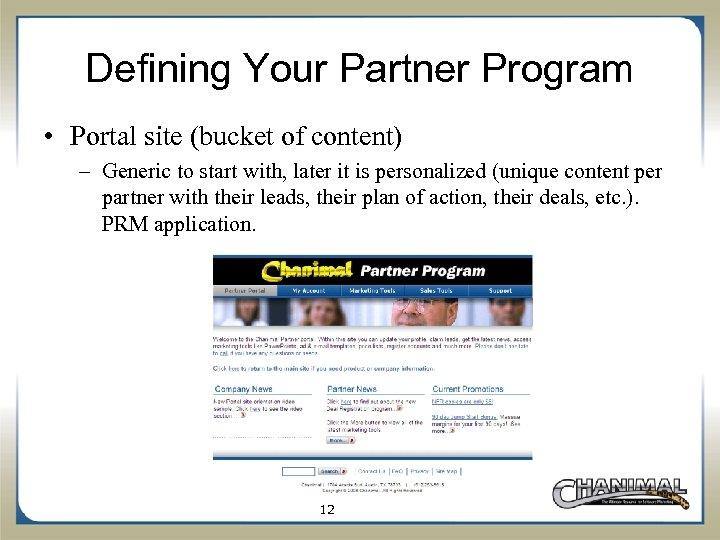 Defining Your Partner Program • Portal site (bucket of content) – Generic to start