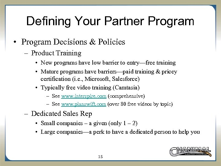 Defining Your Partner Program • Program Decisions & Policies – Product Training • New