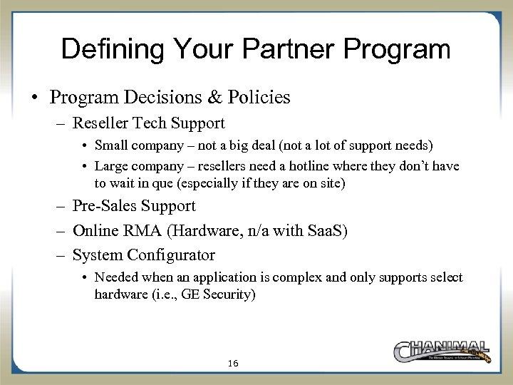 Defining Your Partner Program • Program Decisions & Policies – Reseller Tech Support •